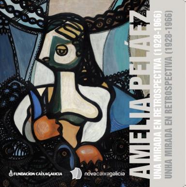 Amelia Peláez: Una mirada en retrospectiva (1928-1966) = Unha mirada en retrospectiva (1928-1966)