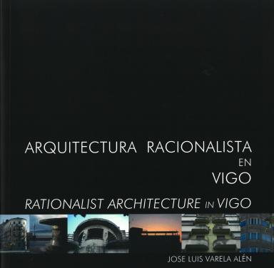 Arquitectura racionalista en Vigo = Rationalist architecture in Vigo