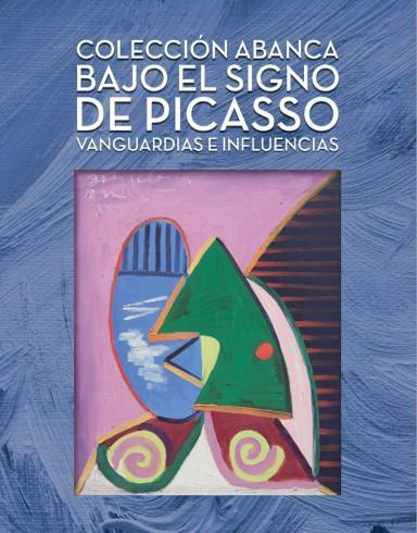 Bajo el signo de Picasso: Vanguardias e influencias: Colección de Arte ABANCA