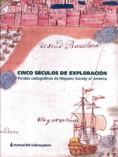 Cinco séculos de exploración: Fondos cartográficos da Hispanic Society of America