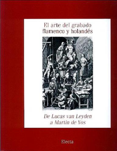 El arte del grabado flamenco y holandés: De Lucas van Leyden a Martin de Vos: Estampas de la Biblioteca Nacional