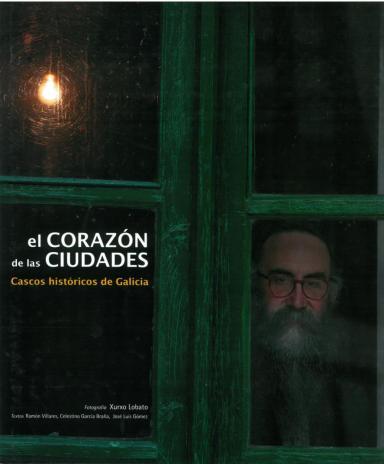 El corazón de las ciudades: Cascos históricos de Galicia [edición castellano-inglés]