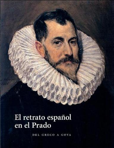 El retrato español en el Prado: Del Greco a Goya