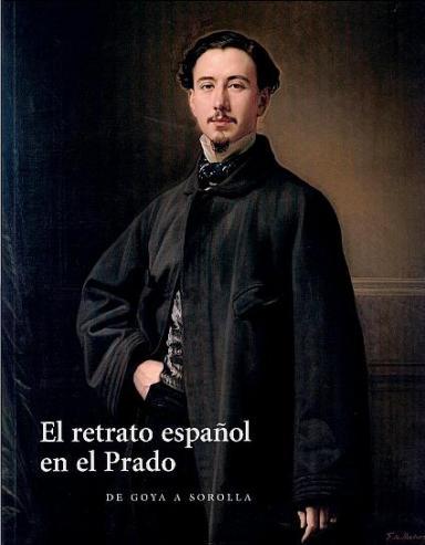 El retrato español en el Prado: De Goya a Sorolla
