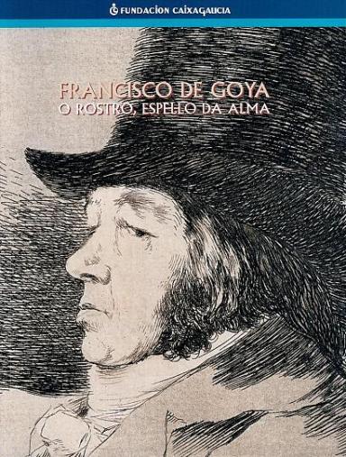 Francisco de Goya: O rostro, espello da alma