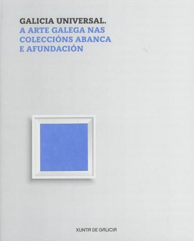 Galicia universal. A arte galega nas coleccións ABANCA e Afundación