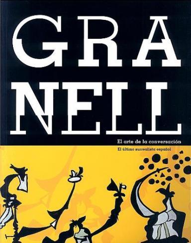 Granell: El arte de la conversación: El último surrealista español = Granell: A arte da conversa: O último surrealista español