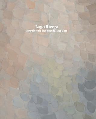 Lago Rivera: No principio dun mundo, 1916-2016