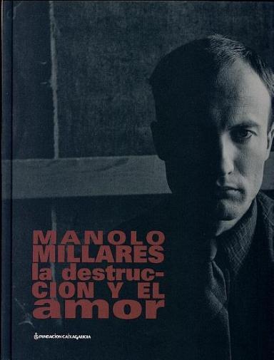 Manolo Millares: La destrucción y el amor