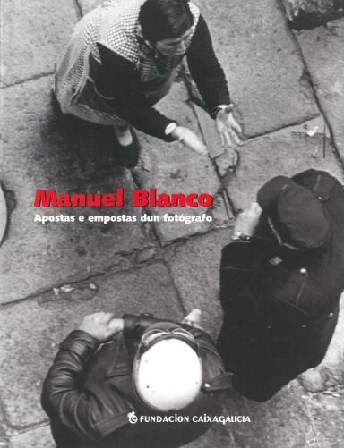 Manuel Blanco: Apostas e empostas dun fotógrafo