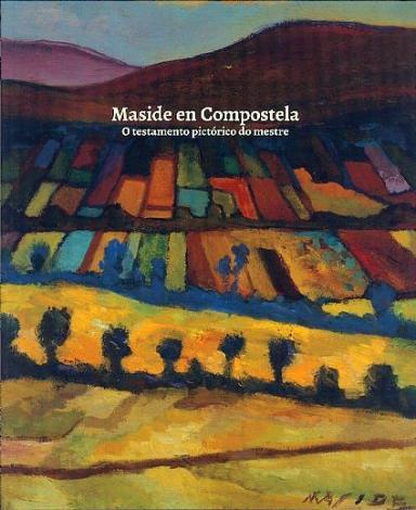 Maside en Compostela: O testamento pictórico do mestre