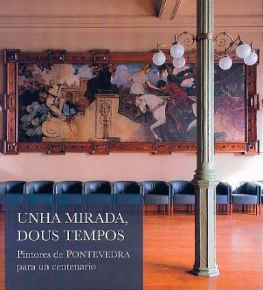Unha mirada, dous tempos: Pintores de Pontevedra para un centenario