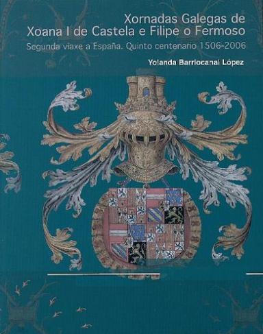 Xornadas galegas de Xoana I de Castela e Filipe o Fermoso: Segunda viaxe a España. Quinto centenario 1506-2006