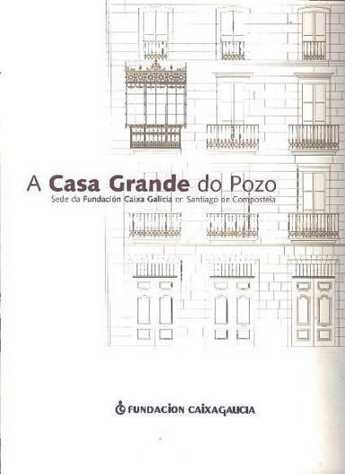 A Casa Grande do Pozo: Sede da Fundación Caixa Galicia en Santiago de Compostela
