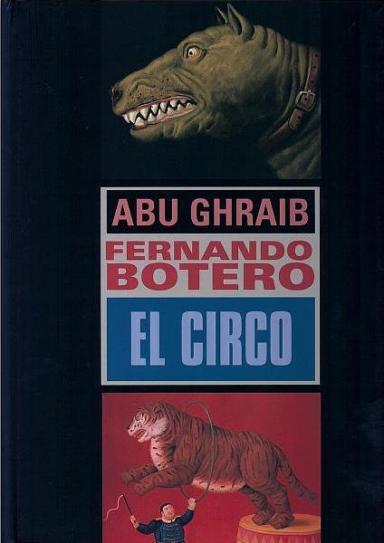 Fernando Botero: Abu Ghraib / El circo