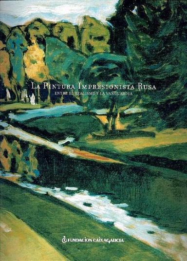 La pintura impresionista rusa: Entre el realismo y la vanguardia: De la Colección del State Russian Museum San Petesburgo