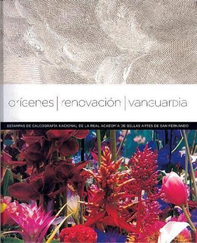 Orígenes, renovación, vanguardia: Estampas de la Calcografía Nacional de la Real Academia de Bellas Artes de San Fernando