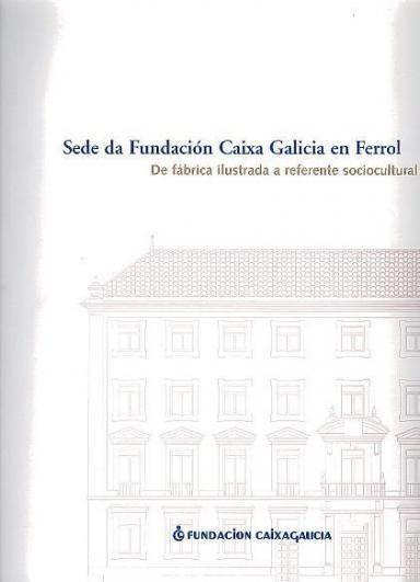 Sede da Fundación Caixa Galicia en Ferrol: De fábrica ilustrada a referente sociocultural